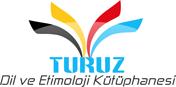 Turuz - Dil ve Etimoloji Kütüphanesi