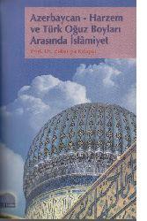 Azerbaycan Xarezm Ve Turk Oğuz Boyları Arasinda Islamiyet-Zekeriya Kitabçı