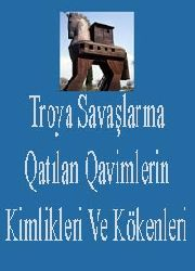 Troya Savaşlarına Qatılan Qavimlerin Kimlikleri Ve Kökenleri
