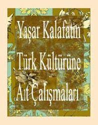Yaşar Kalafatın Türk Kültürüne Ait Çalışmaları