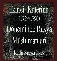 Ikinci Katerina (1729-1796) Döneminde Rusya Müslümanlari-Qadir Şıxverdiyev