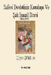 Sefevi Devletinin quruluşu Ve Şah Ismayıl Devri -907-930