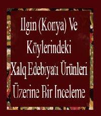 Ilgin (Konya) Ve Köylerindeki Xalq Edebiyatı Ürünleri Üzerine Bir Inceleme