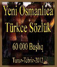 Yeni Osmanlıca-Türkce Sözlük 60 000 Başlıq