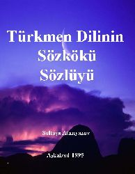 Türkmen Dilinin SözKöki –Etimolojik- Sözlüğü - Soltanşa Atanyazov – Aşkabad -1995 - Latin - 248s