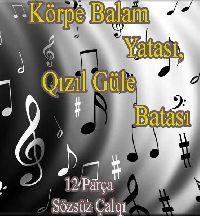 Körpe Balam Yatası, Qızıl Gülə Batası 12 Parça Sözsüz Çalqı
