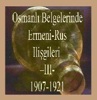 Osmanlı Belgelerinde Ermeni-Rus Ilişkileri-1907-1921-III