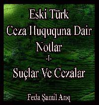Eski Türk Ceza Hükükuna Dair Notlar -I- Suçlar Ve Cezalar - Feda Şamil Arık