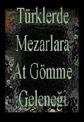 Türklerde Mezarlara At Gömme Geleneği