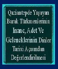 Qaziantepde Yaşayan Barak Türkmenlerinin Inanc, Adet Ve Geleneklerinin Dinler Tarixi Açısından Değerlendirilmesi