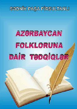 Azərbaycan Folkloruna Dayir Tədqiqlər - Səndnik Paşa Pirsultanlı