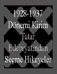 1928-1937Dönemi Kirim Tatar Edebiyatından Seçme Hikayeler Betül Hakyemez