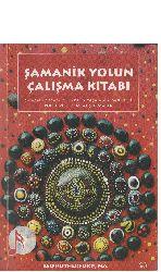 Şamanik Yolun Çalışma Kitabı-Şamanik Yaşam Üçün Pratik Yaşam Siremonileri-Ruhu Iyileşdirici Alışdırmalar-Leo Rutherford-2014