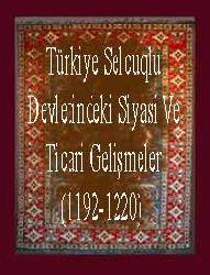 Türkiye Selcuqlu Devletindeki Siyasi Ve Ticari Gelişmeler
