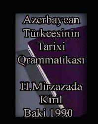 AZERBAYCAN TÜRKCESININ TARIXI QRAMMATIKASI QIRAMMATIKASI - H.Mirzazada - Kiril - Baki 1990 - آذربایجان تورکجه سینین تاریخی قرامماتیکاسی