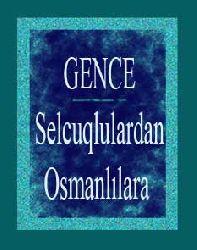 Selcuqlulardan Osmanlılara-GENCE