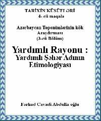 Azərbaycan Toponimlərinin Kök Araşdirmasi (3-Cü Bölüm)  Yardımlı Rayonu :Yardımlı Şəhər Adinin Etimologiyasi Farhad Cavadi Abdulla Oğlu 2014