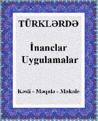 qısa yazılar Toplusu Türklerde Inanclar  Uygulamalar -Makale