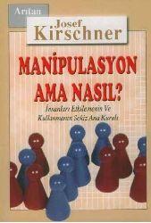 Manipülasyon Ama Nasıl-Insanları Etgilemenin Ve Kullanmanın Sekiz Ana Quralları-Jojef Kirschner-Aydın Arıtan-2012-192S