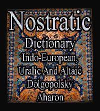 Nostratic Dictionary - Indo - European, Uralic And Altaic - Dolgopolsky - Aharon