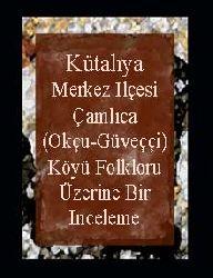 Kütahya Merkez Ilçesi Çamlıca (Okçu-Güveççi) Köyü Folkloru Üzerine Bir Inceleme