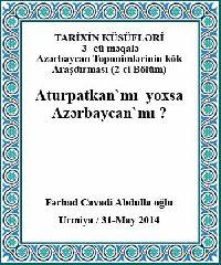 Azerbaycan Toponimlerinin Kök Araştirmasi Aturpatkanmı  yoxsa  Azerbaycanmı Ferhad Cavadi Abdulla Oğlu Turuz 2014 - Makale