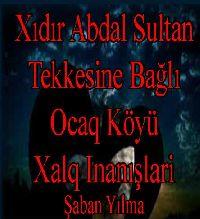 Hıdır Abdal Sultan Tekkesine Bağlı Ocak Köyü Xalq Inanışlari-Şaban Yılmaz