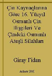 Çin Kaynaqlarina Göre 16 Yüzyıl Osmanlı Çin Ilişgileri Ve Çindeki Osmanlı Ateşli Silahları