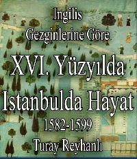 Ingilis Gezginlerine Göre XVI Yüzyılda Istanbulda Hayat 1582-1599 - Tülay Reyhanlı