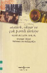 Atatürk-Okyar Ve Çok Partılı Türkiye  Fethi Okyarın Anıları-Osman Okyar-Mehmey Seyiddanlıoğlu-1997-222s