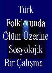 Türk Folklorunda Ölüm Üzerine Sosyolojik Bir Çalışma