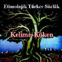 Etimolojik Türkce Sözlük-Kelime-Köken