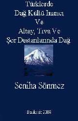 Türklerde Dağ Kültü Inancı Ve Altay, Tuva Ve Şor Destanlarında Dağ