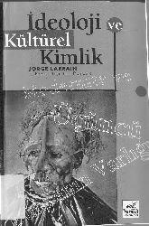 İdeoloji Ve Kültürel Kimlik-Modernite Ve Üçüncü Dünyanın Varlığı-Jorge Larrain-Neşe Nur Domaniç-1994-253s