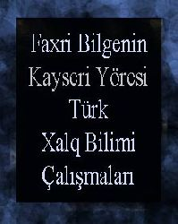 Faxri Bilgenin Kayseri Yöresi Türk Xalq Bilimi Çalışmaları