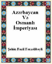 Azərbaycan Və Osmanlı İmperyası - Şahin Fazil Fərzəlibəyli