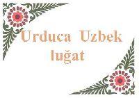 Urduca Uzbekce Luğat-اوردو-اؤزبکجه سؤزلوک-لاتین-ابجد