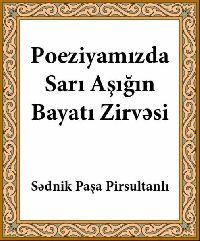 Poeziyamızda Sarı Aşığın bayatı Zirvesi Sednik Paşa Pirsultanlı Turuz 2014