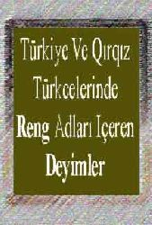 Türkiye Ve Qırqız Türkcelerinde Reng Adlari Içeren Deyimler