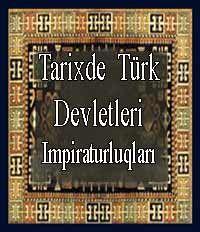 Tarixde Türk Devletleri İmpiraturlukları