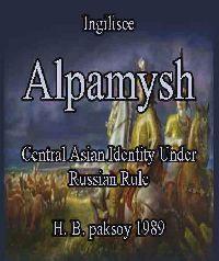 Alpamysh-Central Asian Identity Under Russian Rule-Ingilisce H. B. paksoy 1989 + TURUZDA ALPAMIŞ TOPLAĞI توروزدا آلپامیش توپلاغی