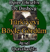 Türkiyeyi Böyle Gördüm - Ogier Ghiselin De Busbecg - Aysel Kurutluoğlu