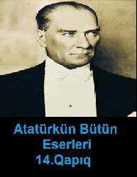 Atatürkün Bütün Eserleri-14.Qapıq-1903-1923