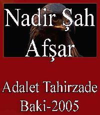Nadir Şah Əfşar - Ədalət Tahirzadə