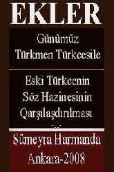 EKLER-Günümüz Türkmen Türkcesile Eski Türkce söz Hazinesinin Qarşılaşdırılması