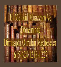El Melikül Muazzam Ve Döneminde Dimaşqda Qurulan Medreseler