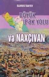 Böyük Ipək Yolu Və Naxçıvan - Elbrus Isayev