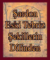 Eski Tebriz-Şekillerin Dilinden-Şardon