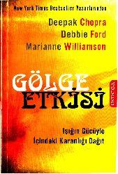 Kölge Etgisi-Işığın Gücüyle İçindeki Qaranlığı Dağıt-Deepak Chopra-Debbie Ford-Marianne Williamson-Çev-Ceyda Tercan-2011-256s