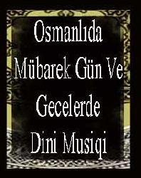 Osmanlıda Mübarek Gün Ve Gecelerde Dini Musiqi